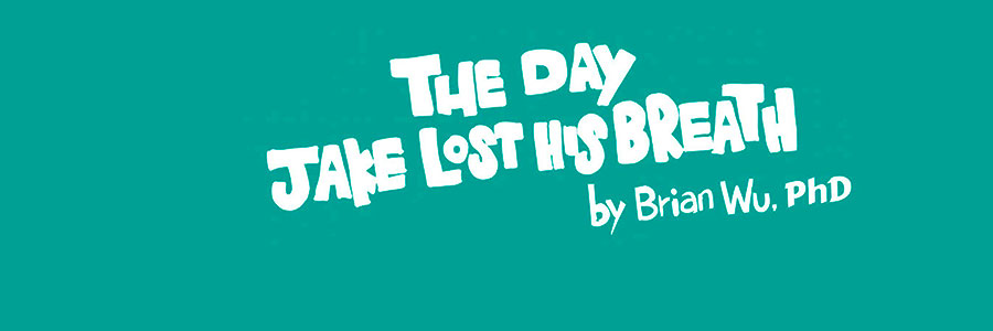 The Day Jake Lost His Breath. Health Stories for Kids: Asthma