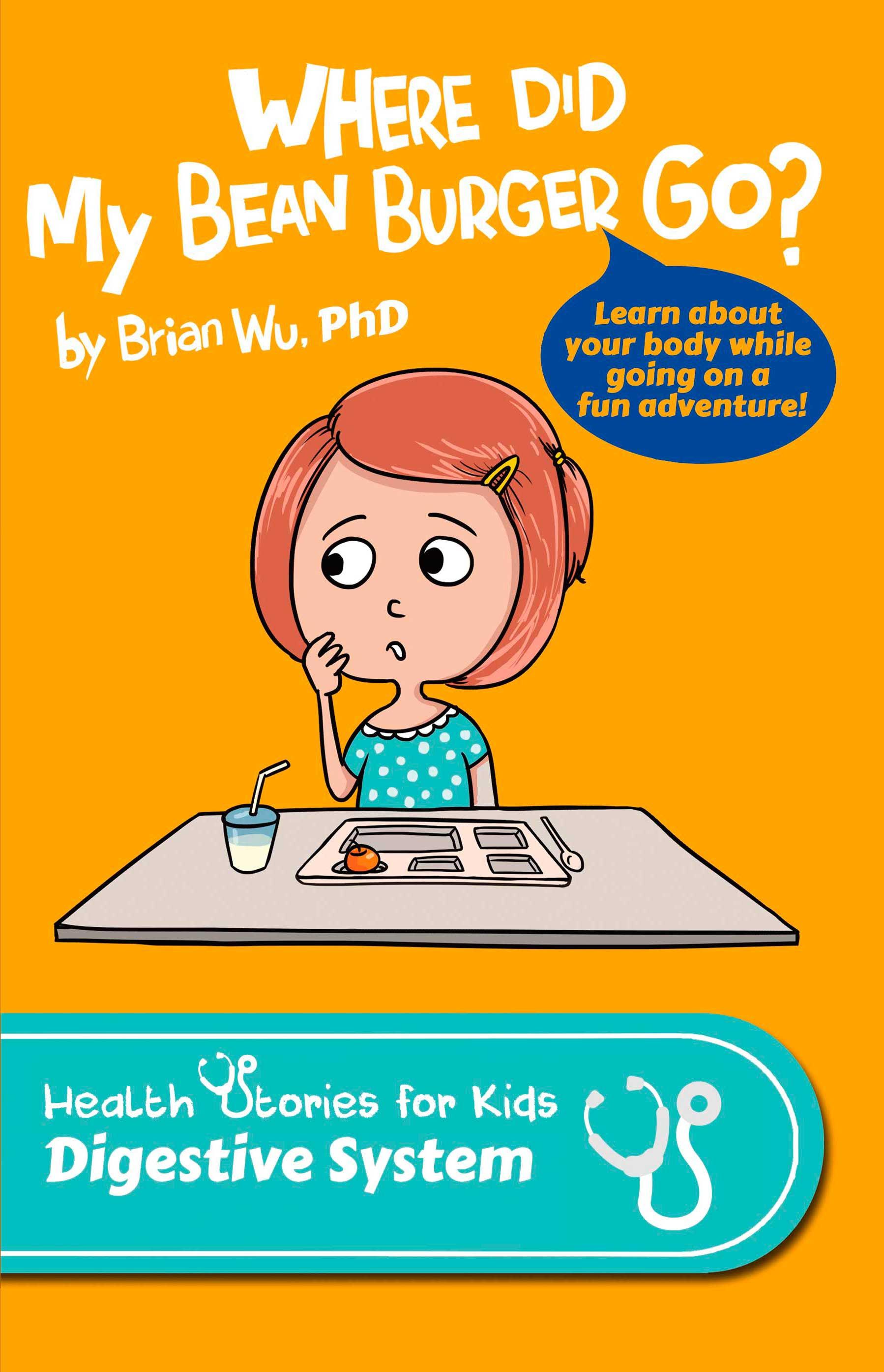 Where Did my Bean Burger Go? Health Stories for Kids: Digestive System