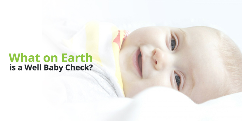 What on Earth is a Well Baby Check?