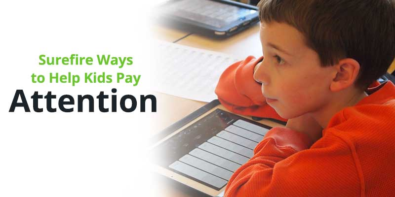 Surefire Ways to Help Kids Pay Attention